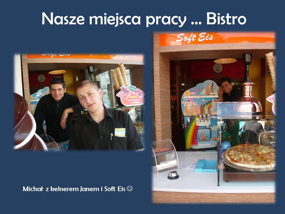 Nasze miejsca pracy … Bistro Michał z kelnerem Janem i Soft Eis