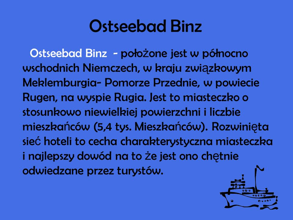 Ostseebad Binz Ostseebad Binz - poło ż one jest w północno wschodnich Niemczech, w kraju zwi ą zkowym Meklemburgia- Pomorze Przednie, w powiecie Rugen