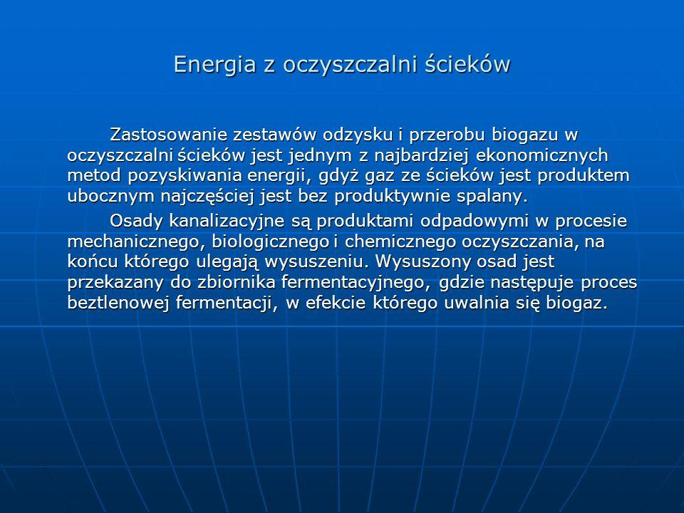 Energia z oczyszczalni ścieków Zastosowanie zestawów odzysku i przerobu biogazu w oczyszczalni ścieków jest jednym z najbardziej ekonomicznych metod p