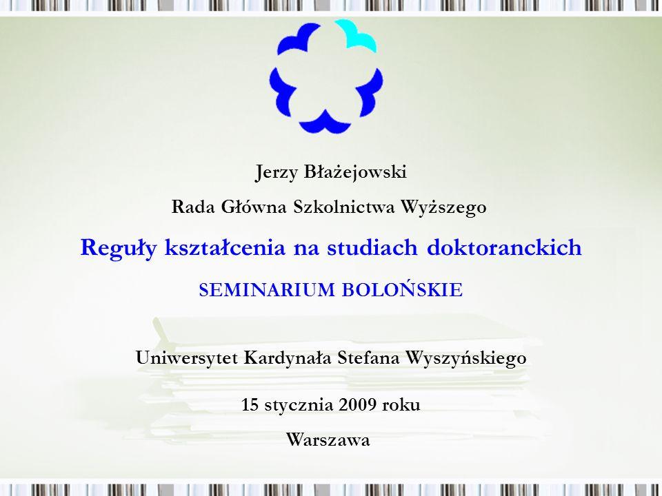 Jerzy Błażejowski Rada Główna Szkolnictwa Wyższego 15 stycznia 2009 roku Warszawa Reguły kształcenia na studiach doktoranckich SEMINARIUM BOLOŃSKIE Uniwersytet Kardynała Stefana Wyszyńskiego