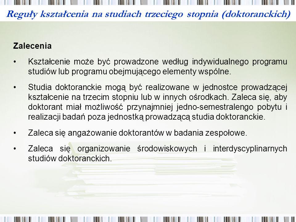 Reguły kształcenia na studiach trzeciego stopnia (doktoranckich) Zalecenia Kształcenie może być prowadzone według indywidualnego programu studiów lub programu obejmującego elementy wspólne.