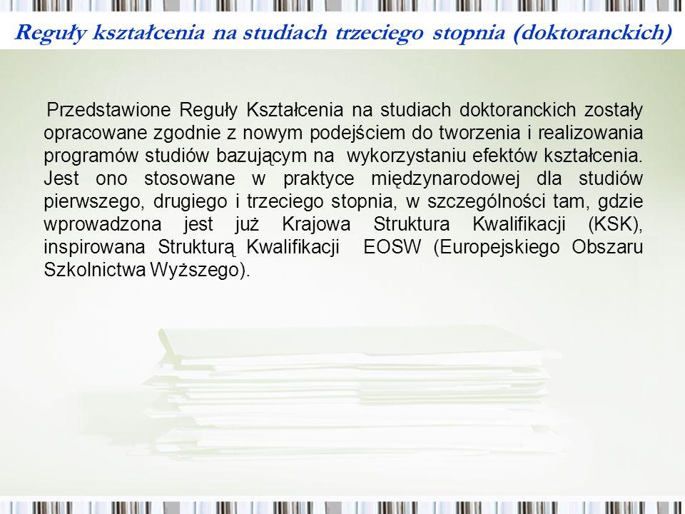Reguły kształcenia na studiach trzeciego stopnia (doktoranckich) Przedstawione Reguły Kształcenia na studiach doktoranckich zostały opracowane zgodnie z nowym podejściem do tworzenia i realizowania programów studiów bazującym na wykorzystaniu efektów kształcenia.