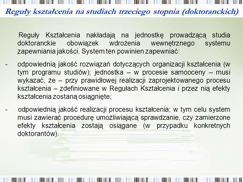 Reguły kształcenia na studiach trzeciego stopnia (doktoranckich) Reguły Kształcenia nakładają na jednostkę prowadzącą studia doktoranckie obowiązek wdrożenia wewnętrznego systemu zapewniania jakości.