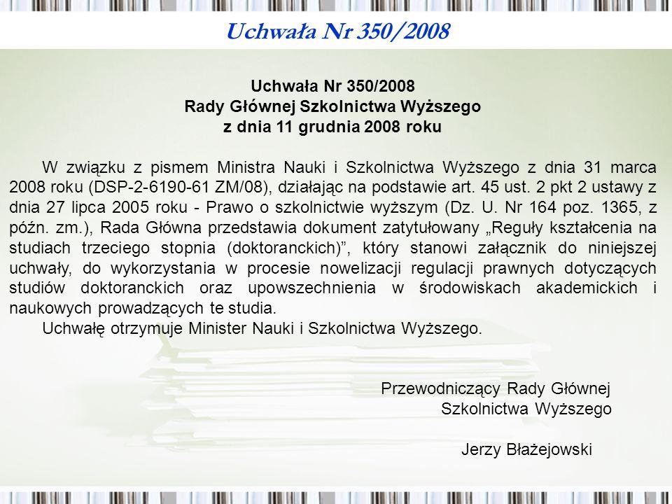 Uchwała Nr 350/2008 Rady Głównej Szkolnictwa Wyższego z dnia 11 grudnia 2008 roku W związku z pismem Ministra Nauki i Szkolnictwa Wyższego z dnia 31 marca 2008 roku (DSP-2-6190-61 ZM/08), działając na podstawie art.