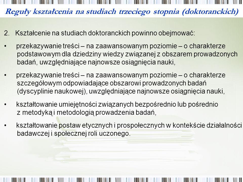 Reguły kształcenia na studiach trzeciego stopnia (doktoranckich) Określone w punkcie IV Reguł Kształcenia kompetencje (efekty kształcenia) stanowią – odniesioną do warunków krajowych – interpretację efektów kształcenia dla studiów trzeciego stopnia, zawartych w tak zwanych Deskryptorach Dublińskich właściwych dla Struktury Kwalifikacji EOSW.