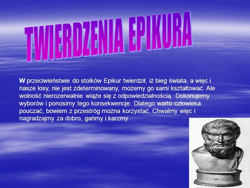 W przeciwieństwie do stoików Epikur twierdził, iż bieg świata, a więc i nasze losy, nie jest zdeterminowany, możemy go sami kształtować. Ale wolność n