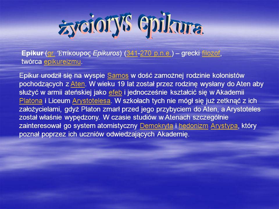 Epikur (gr. πίκουρος Epikuros) (341-270 p.n.e.) – grecki filozof, twórca epikureizmu.gr.341270 p.n.e.filozofepikureizmu Epikur urodził się na wyspie S
