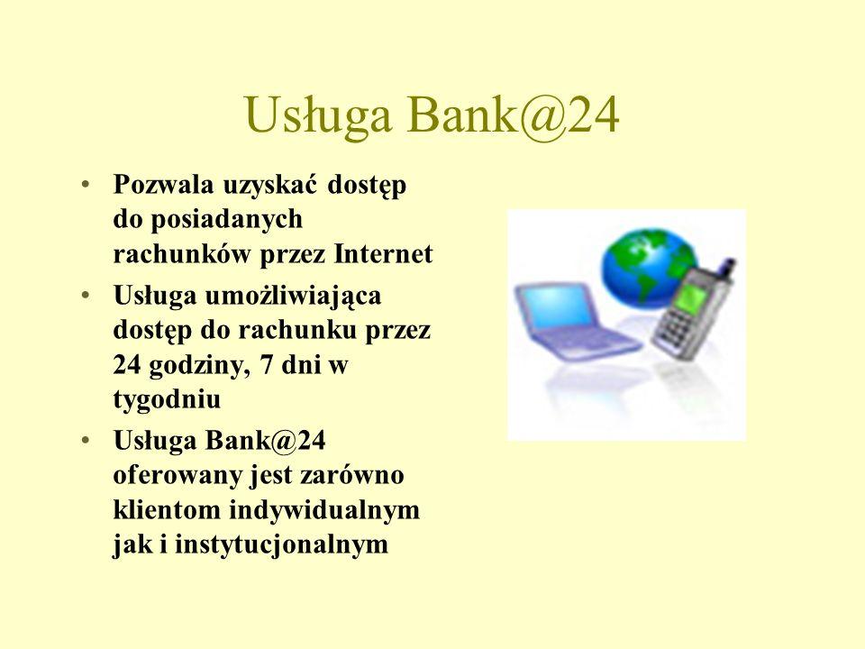 Usługa Bank@24 Pozwala uzyskać dostęp do posiadanych rachunków przez Internet Usługa umożliwiająca dostęp do rachunku przez 24 godziny, 7 dni w tygodniu Usługa Bank@24 oferowany jest zarówno klientom indywidualnym jak i instytucjonalnym