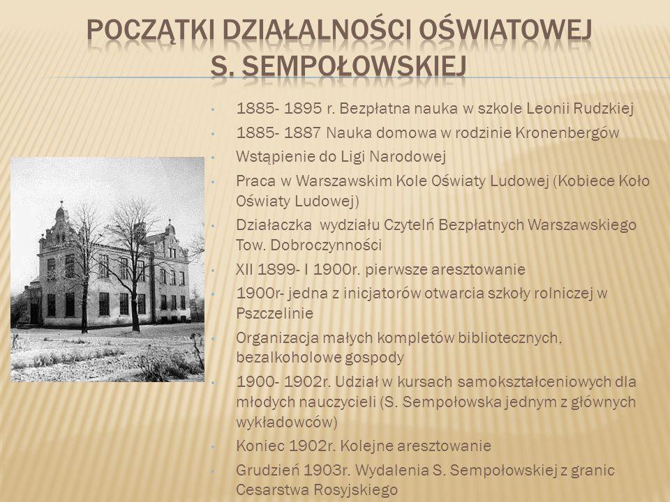 1885- 1895 r. Bezpłatna nauka w szkole Leonii Rudzkiej 1885- 1887 Nauka domowa w rodzinie Kronenbergów Wstąpienie do Ligi Narodowej Praca w Warszawski