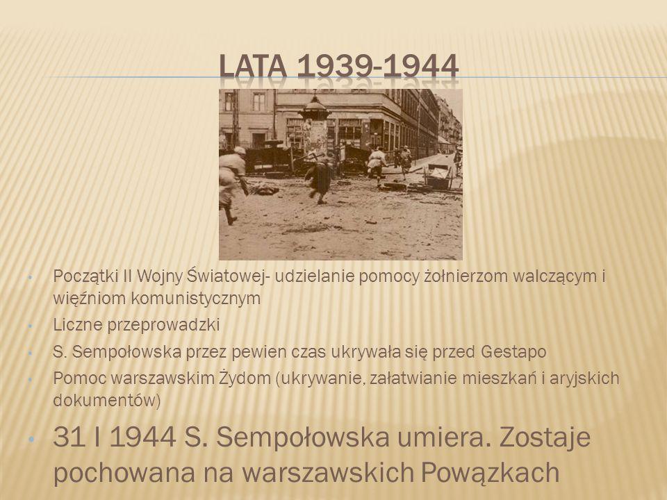 Początki II Wojny Światowej- udzielanie pomocy żołnierzom walczącym i więźniom komunistycznym Liczne przeprowadzki S. Sempołowska przez pewien czas uk