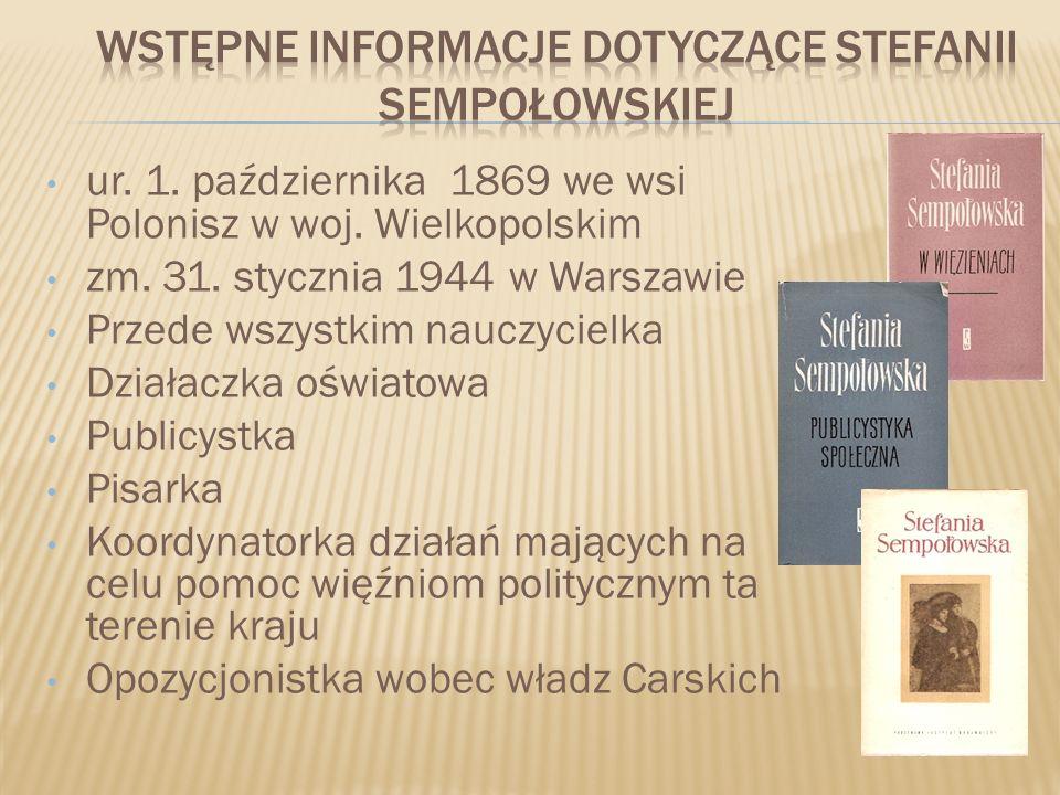 ur. 1. października 1869 we wsi Polonisz w woj. Wielkopolskim zm. 31. stycznia 1944 w Warszawie Przede wszystkim nauczycielka Działaczka oświatowa Pub