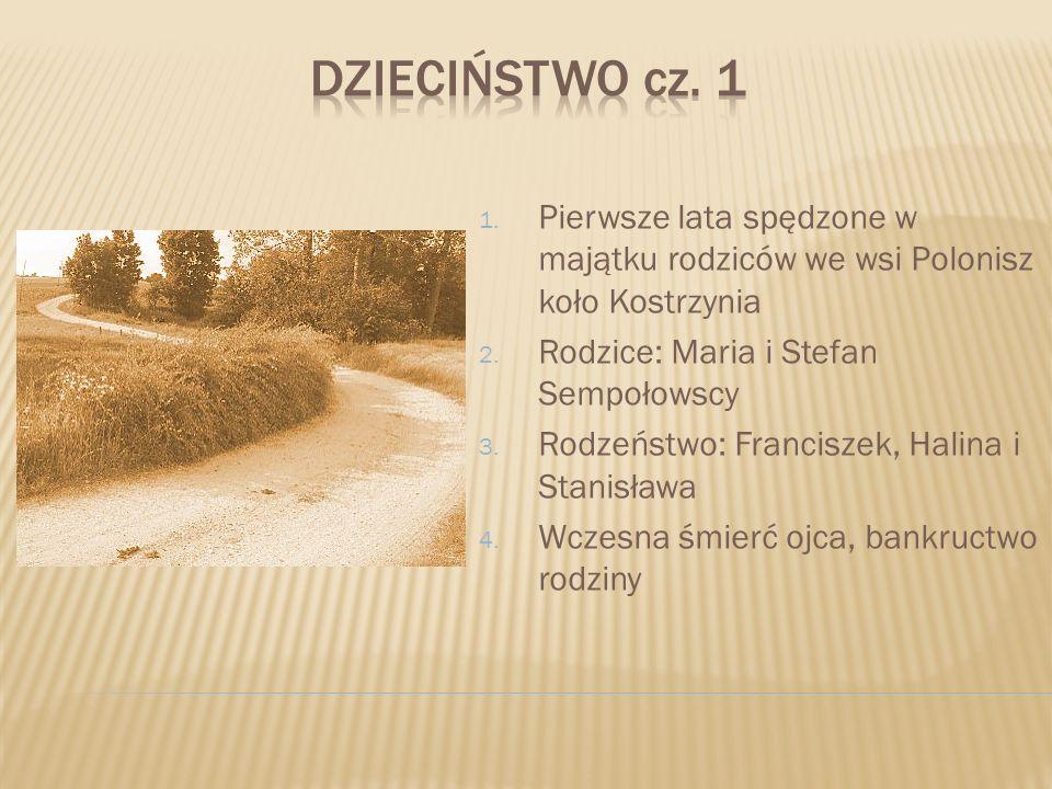 1. Pierwsze lata spędzone w majątku rodziców we wsi Polonisz koło Kostrzynia 2. Rodzice: Maria i Stefan Sempołowscy 3. Rodzeństwo: Franciszek, Halina