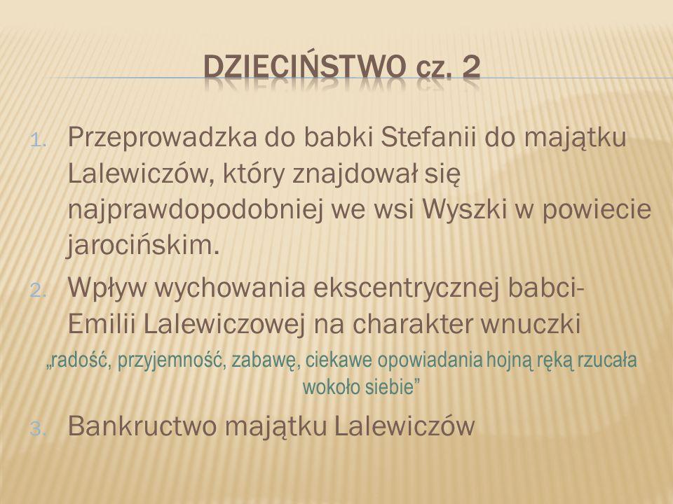1. Przeprowadzka do babki Stefanii do majątku Lalewiczów, który znajdował się najprawdopodobniej we wsi Wyszki w powiecie jarocińskim. 2. Wpływ wychow