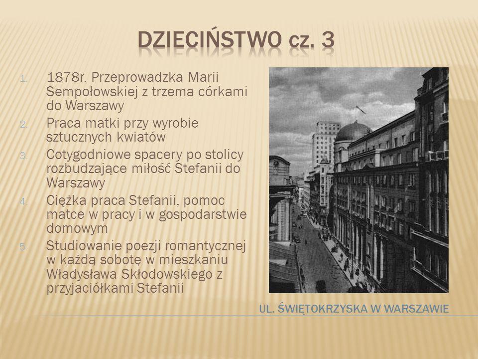 UL. ŚWIĘTOKRZYSKA W WARSZAWIE 1. 1878r. Przeprowadzka Marii Sempołowskiej z trzema córkami do Warszawy 2. Praca matki przy wyrobie sztucznych kwiatów