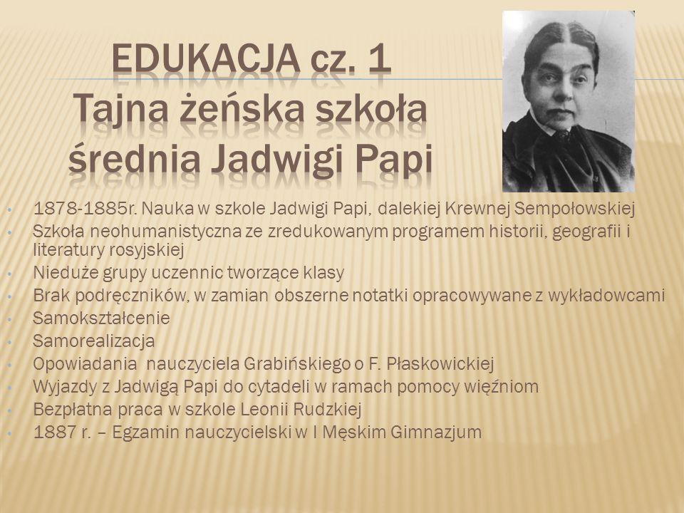 1878-1885r. Nauka w szkole Jadwigi Papi, dalekiej Krewnej Sempołowskiej Szkoła neohumanistyczna ze zredukowanym programem historii, geografii i litera