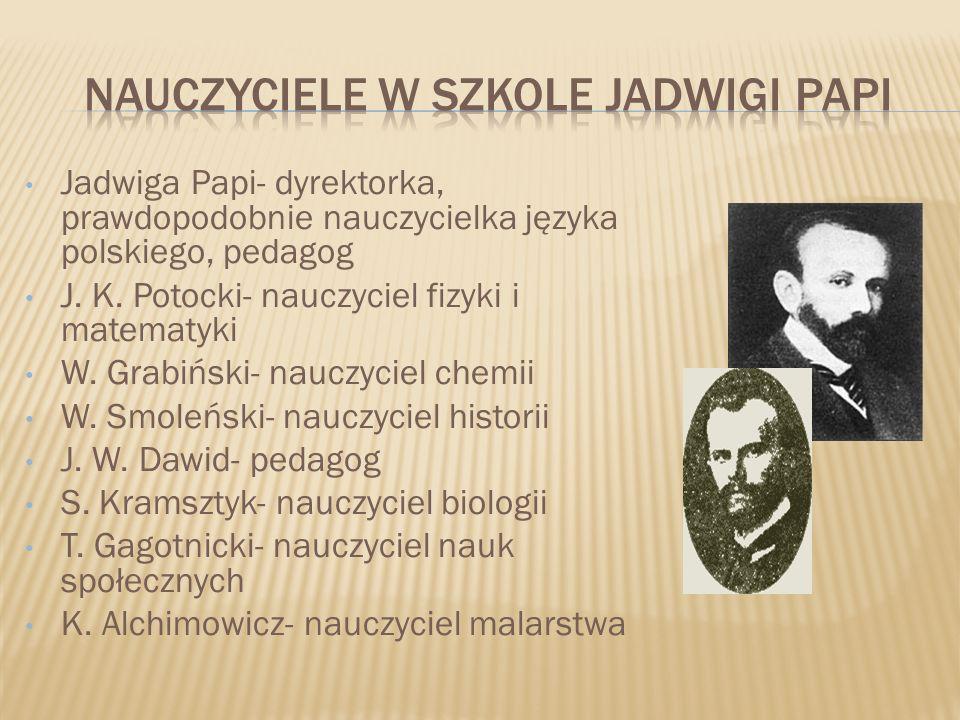 Jadwiga Papi- dyrektorka, prawdopodobnie nauczycielka języka polskiego, pedagog J. K. Potocki- nauczyciel fizyki i matematyki W. Grabiński- nauczyciel