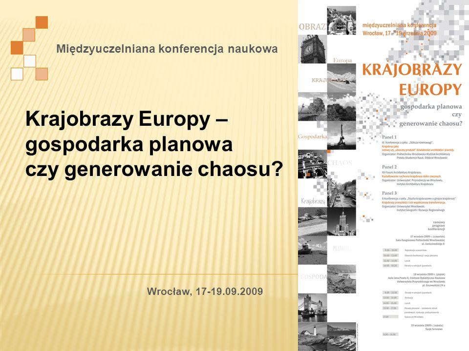 Międzyuczelniana konferencja naukowa Krajobrazy Europy – gospodarka planowa czy generowanie chaosu? Wrocław, 17-19.09.2009