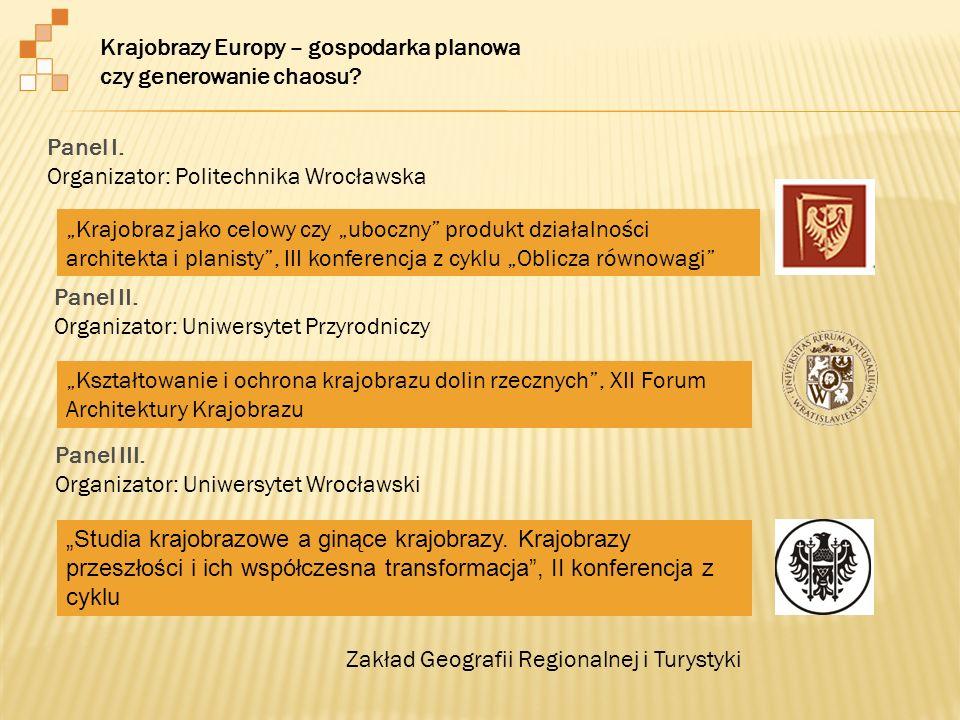 Krajobrazy Europy – gospodarka planowa czy generowanie chaosu? Panel I. Organizator: Politechnika Wrocławska Panel II. Organizator: Uniwersytet Przyro