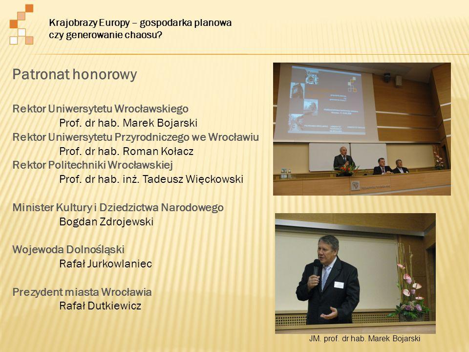 Patronat honorowy Rektor Uniwersytetu Wrocławskiego Prof. dr hab. Marek Bojarski Rektor Uniwersytetu Przyrodniczego we Wrocławiu Prof. dr hab. Roman K