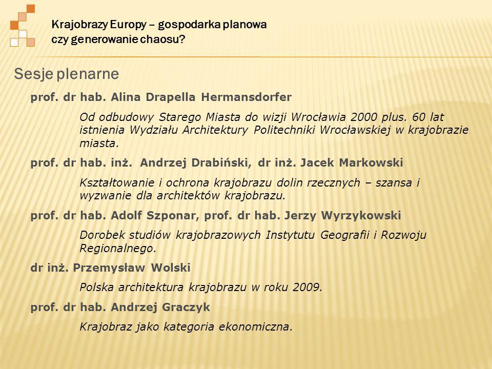 Sesje plenarne prof. dr hab. Alina Drapella Hermansdorfer Od odbudowy Starego Miasta do wizji Wrocławia 2000 plus. 60 lat istnienia Wydziału Architekt