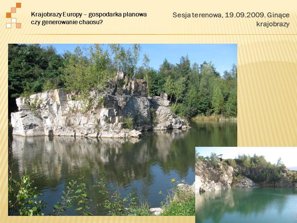 Sesja terenowa, 19.09.2009. Ginące krajobrazy Krajobrazy Europy – gospodarka planowa czy generowanie chaosu?