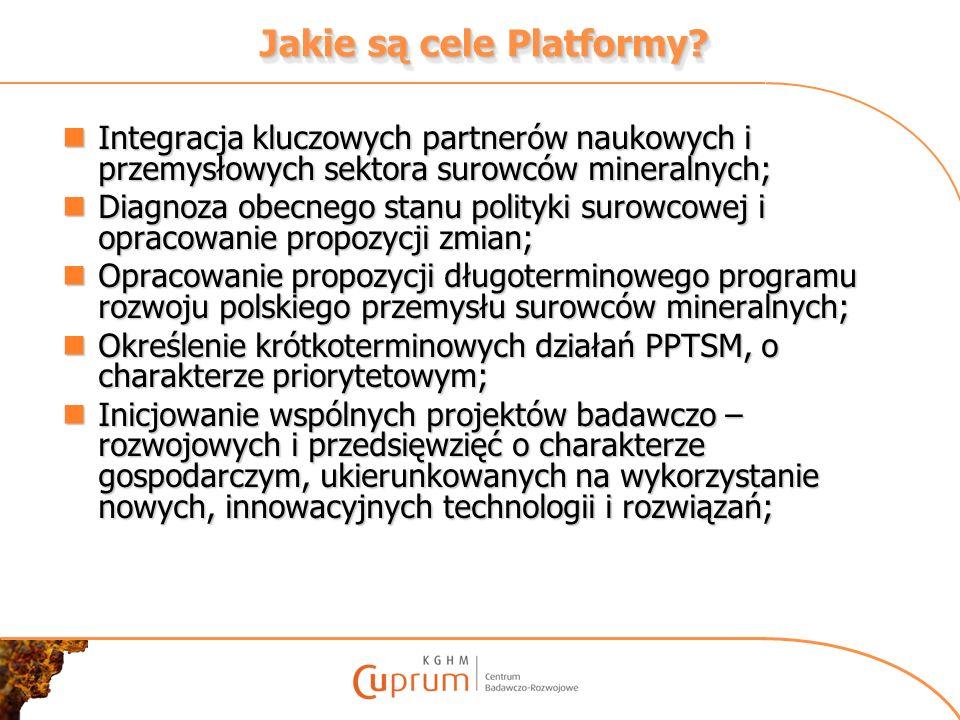 Jakie są cele Platformy? Integracja kluczowych partnerów naukowych i przemysłowych sektora surowców mineralnych; Integracja kluczowych partnerów nauko
