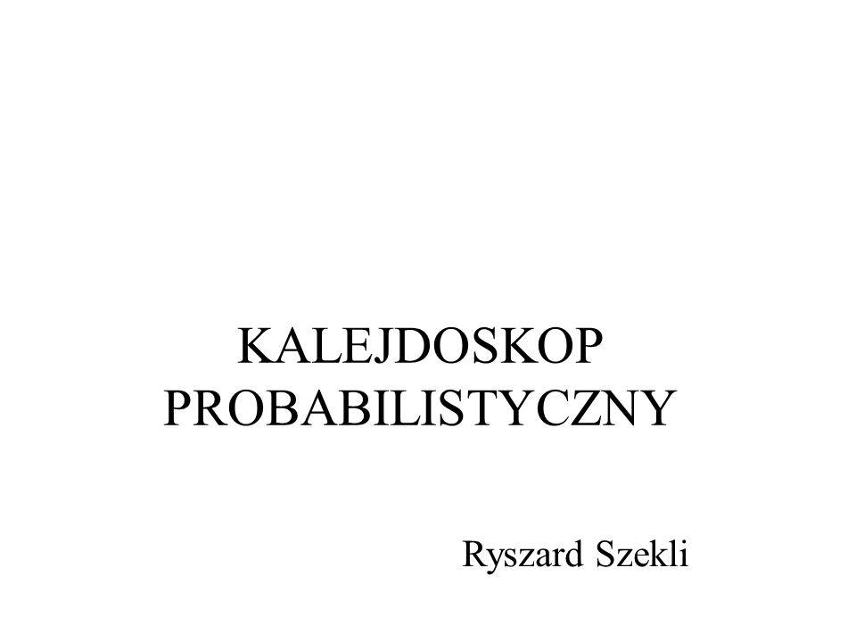 KALEJDOSKOP PROBABILISTYCZNY Ryszard Szekli