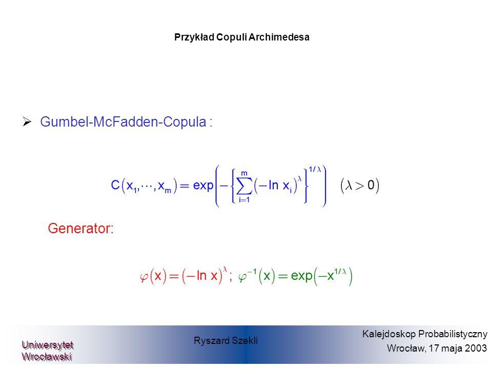 Przykład Copuli Archimedesa Gumbel-McFadden-Copula : Generator: Ryszard Szekli Kalejdoskop Probabilistyczny Wrocław, 17 maja 2003 Uniwersytet Wrocławs