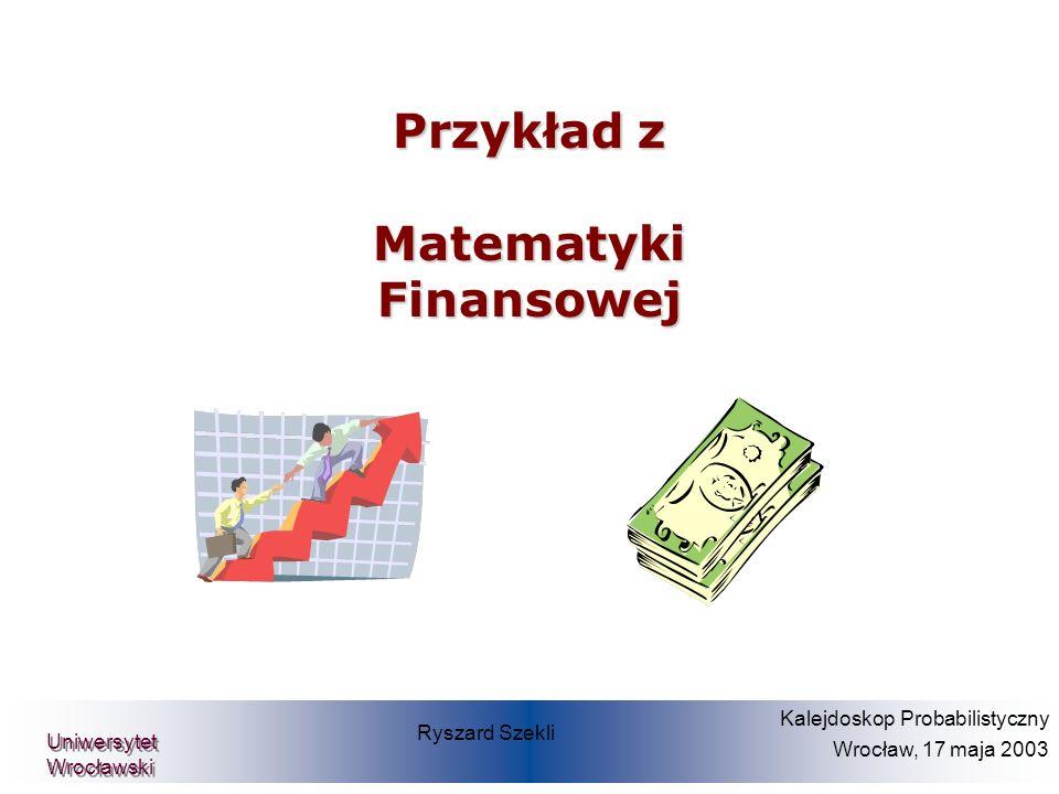 Przykład z Matematyki Finansowej Prof. Dr. Dietmar Pfeifer Teilprojekt Diskrete Finanzmathematik Ryszard Szekli Kalejdoskop Probabilistyczny Wrocław,