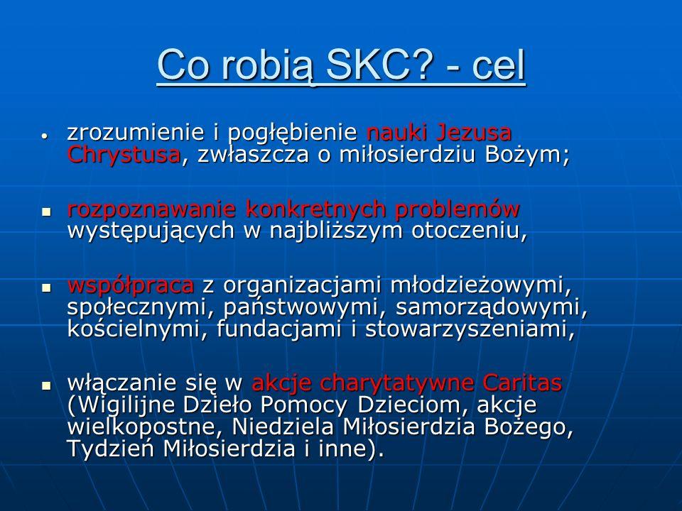 Co robią SKC? - cel zrozumienie i pogłębienie nauki Jezusa Chrystusa, zwłaszcza o miłosierdziu Bożym; zrozumienie i pogłębienie nauki Jezusa Chrystusa