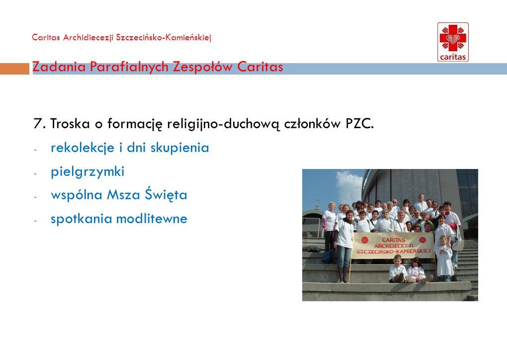 Caritas Archidiecezji Szczecińsko-Kamieńskiej Zadania Parafialnych Zespołów Caritas 7. Troska o formację religijno-duchową członków PZC. - rekolekcje