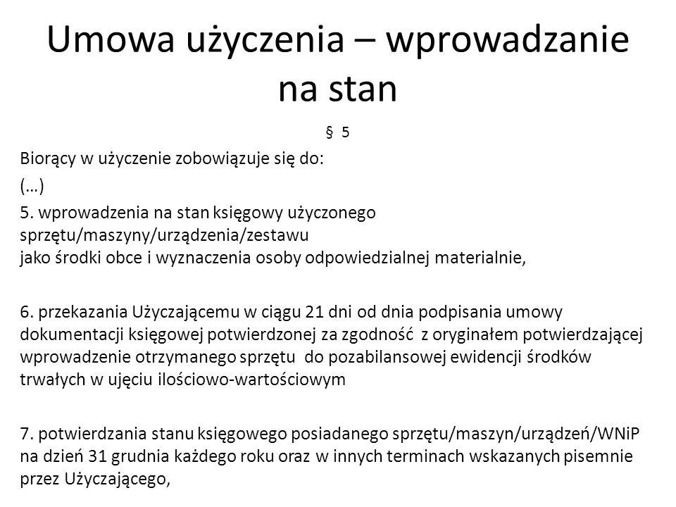 Umowa użyczenia – wprowadzanie na stan § 5 Biorący w użyczenie zobowiązuje się do: (…) 5.