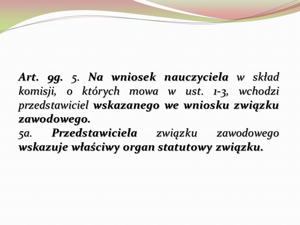 Art.9g. 5. Na wniosek nauczyciela w skład komisji, o których mowa w ust.