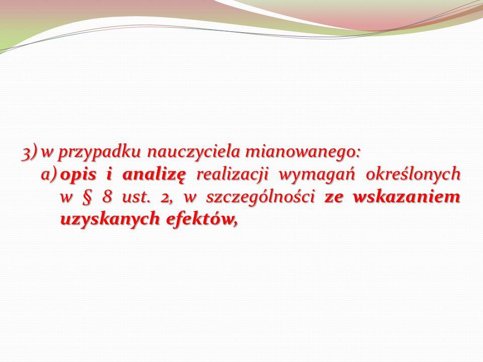 3)w przypadku nauczyciela mianowanego: a)opis i analizę realizacji wymagań określonych w § 8 ust.