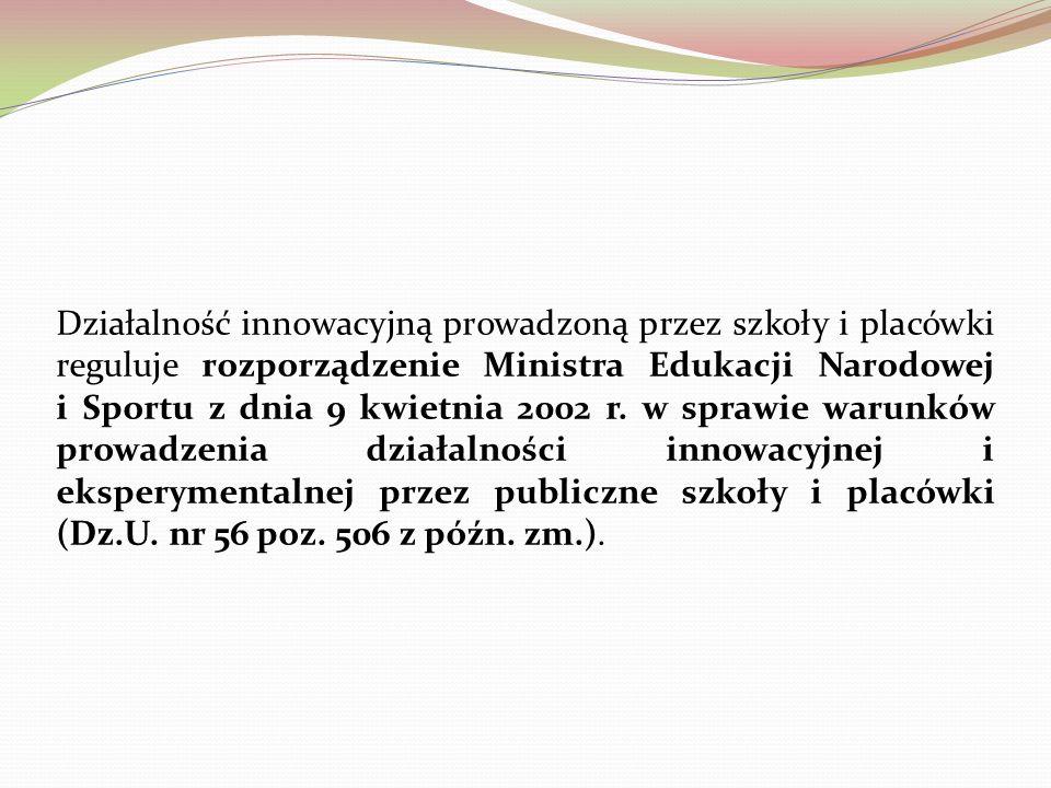Działalność innowacyjną prowadzoną przez szkoły i placówki reguluje rozporządzenie Ministra Edukacji Narodowej i Sportu z dnia 9 kwietnia 2002 r.
