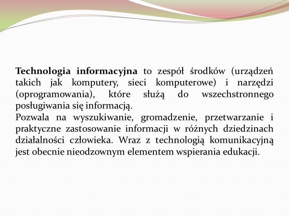 Technologia informacyjna to zespół środków (urządzeń takich jak komputery, sieci komputerowe) i narzędzi (oprogramowania), które służą do wszechstronnego posługiwania się informacją.
