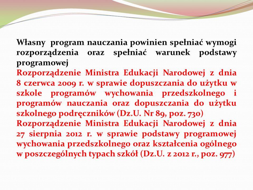 Własny program nauczania powinien spełniać wymogi rozporządzenia oraz spełniać warunek podstawy programowej Rozporządzenie Ministra Edukacji Narodowej z dnia 8 czerwca 2009 r.