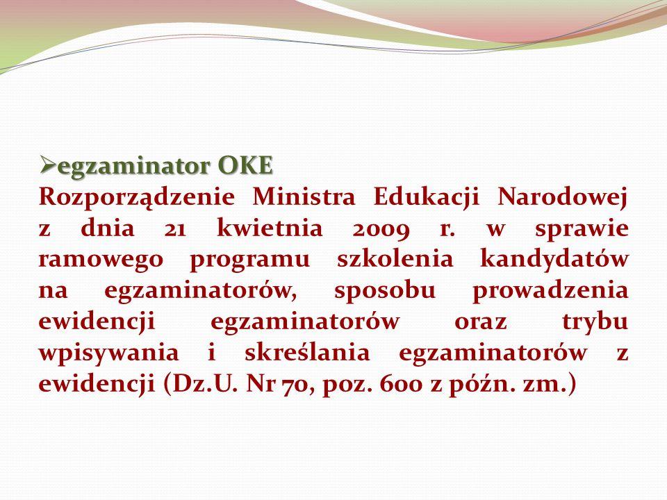 egzaminator OKE egzaminator OKE Rozporządzenie Ministra Edukacji Narodowej z dnia 21 kwietnia 2009 r.