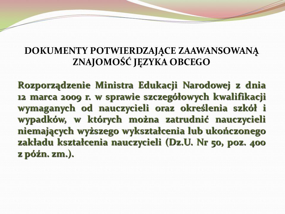 DOKUMENTY POTWIERDZAJĄCE ZAAWANSOWANĄ ZNAJOMOŚĆ JĘZYKA OBCEGO Rozporządzenie Ministra Edukacji Narodowej z dnia 12 marca 2009 r.