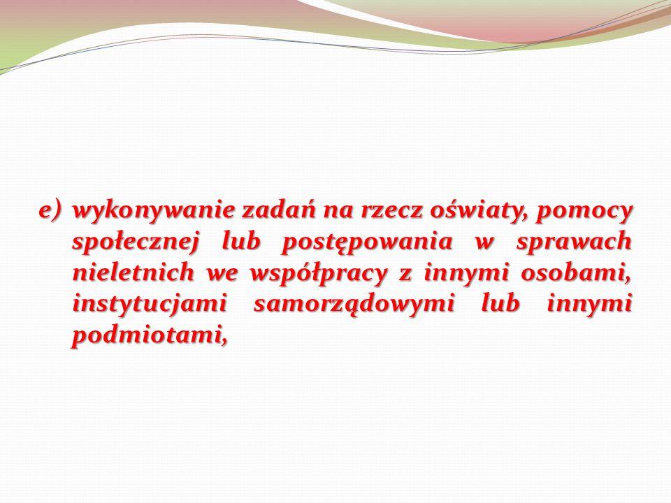 e)wykonywanie zadań na rzecz oświaty, pomocy społecznej lub postępowania w sprawach nieletnich we współpracy z innymi osobami, instytucjami samorządowymi lub innymi podmiotami,