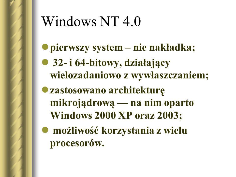 Windows NT 4.0 pierwszy system – nie nakładka; 32- i 64-bitowy, działający wielozadaniowo z wywłaszczaniem; zastosowano architekturę mikrojądrową –– n