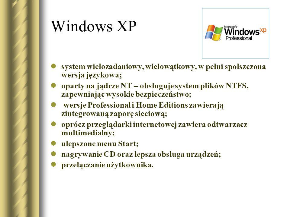 Windows XP system wielozadaniowy, wielowątkowy, w pełni spolszczona wersja językowa; oparty na jądrze NT – obsługuje system plików NTFS, zapewniając w