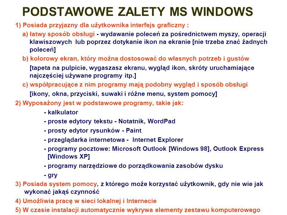 PODSTAWOWE ZALETY MS WINDOWS 1) Posiada przyjazny dla użytkownika interfejs graficzny : a) łatwy sposób obsługi - wydawanie poleceń za pośrednictwem m