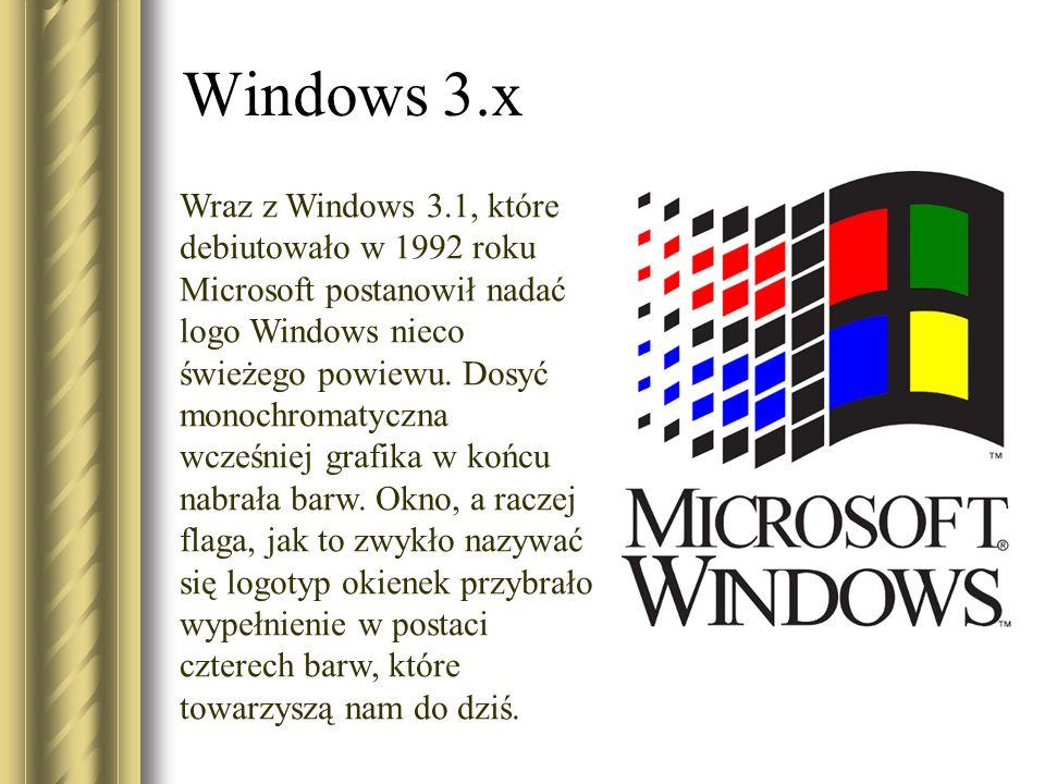 Windows 3.x Wraz z Windows 3.1, które debiutowało w 1992 roku Microsoft postanowił nadać logo Windows nieco świeżego powiewu. Dosyć monochromatyczna w