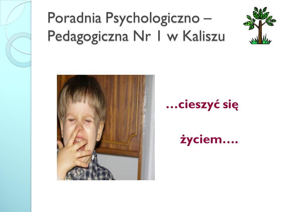 Poradnia Psychologiczno – Pedagogiczna Nr 1 w Kaliszu …cieszyć się życiem….