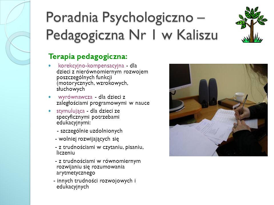 Poradnia Psychologiczno – Pedagogiczna Nr 1 w Kaliszu Terapia pedagogiczna: korekcyjno-kompensacyjna - dla dzieci z nierównomiernym rozwojem poszczegó