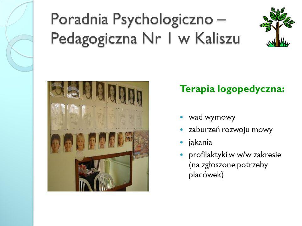 Poradnia Psychologiczno – Pedagogiczna Nr 1 w Kaliszu Terapia logopedyczna: wad wymowy zaburzeń rozwoju mowy jąkania profilaktyki w w/w zakresie (na z