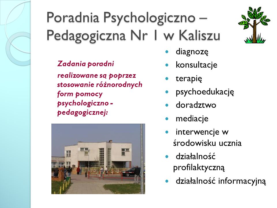 Poradnia Psychologiczno – Pedagogiczna Nr 1 w Kaliszu Zadania poradni realizowane są poprzez stosowanie różnorodnych form pomocy psychologiczno - peda