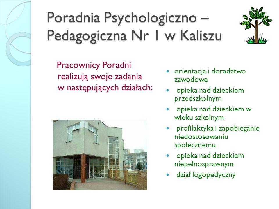 Poradnia Psychologiczno – Pedagogiczna Nr 1 w Kaliszu Pracownicy Poradni realizują swoje zadania w następujących działach: orientacja i doradztwo zawo