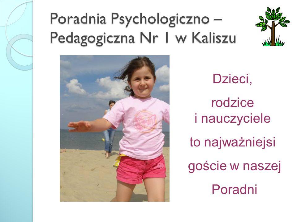 Poradnia Psychologiczno – Pedagogiczna Nr 1 w Kaliszu Dzieci, rodzice i nauczyciele to najważniejsi goście w naszej Poradni